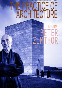 The Practice of Architecture - Visiting Peter Zumthor