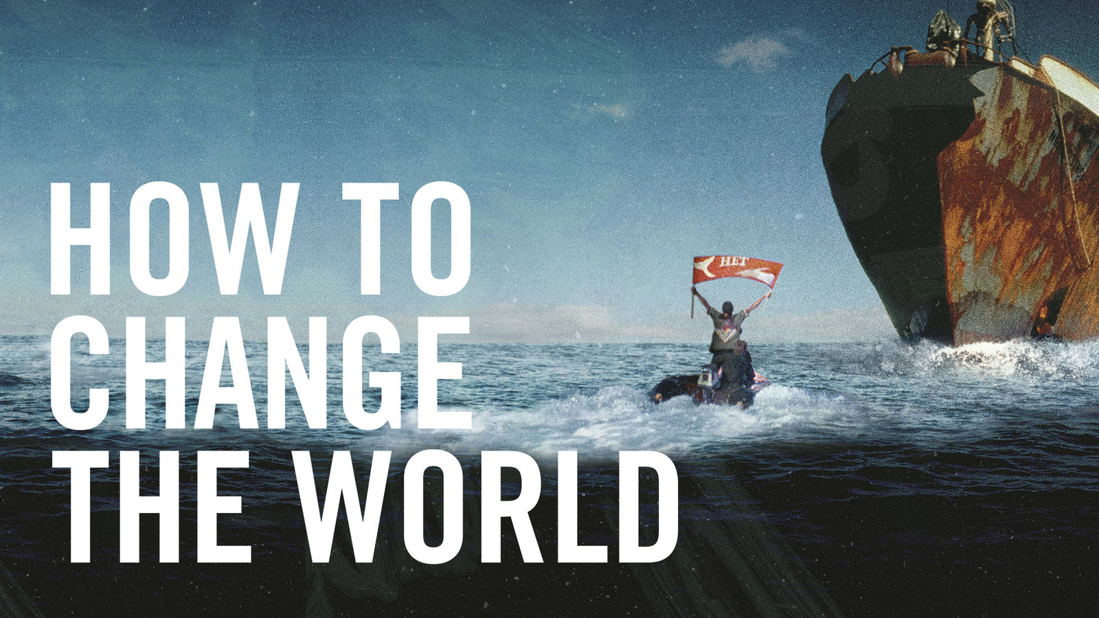 How to Change the World - The Founding of Greenpeace