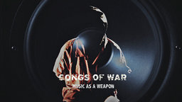 Songs of War - Music as a Weapon