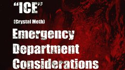 """ICE"" (Crystal Meth) Emergency Department Considerations - Managing Methamphetamine Intoxication"